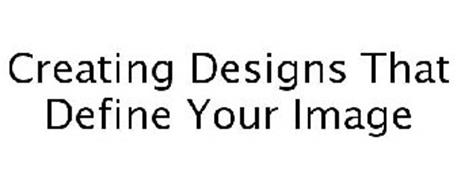 CREATING DESIGNS THAT DEFINE YOUR IMAGE