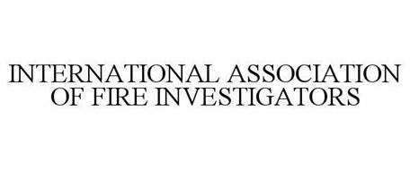 INTERNATIONAL ASSOCIATION OF FIRE INVESTIGATORS