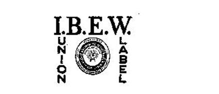 "I.B.E.W. UNION LABEL INTERNATIONAL BROTHERHOOD OF ELECTRICAL WORKERS AFFILIATED WITH AMERICAN FEDERATION OF LABOR ORGANIZED ""NOV. 28, 1891"""