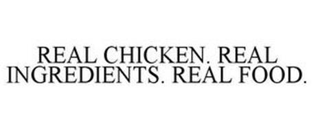 REAL CHICKEN. REAL INGREDIENTS. REAL FOOD.