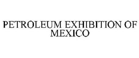 PETROLEUM EXHIBITION OF MEXICO