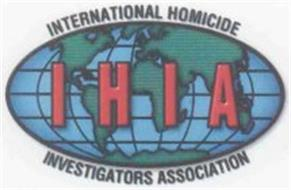 IHIA INTERNATIONAL HOMICIDE INVESTIGATORS ASSOCIATION