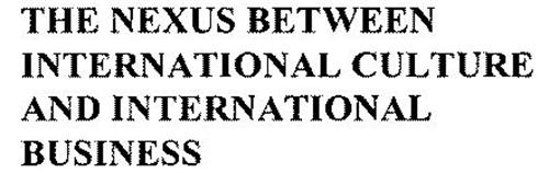 THE NEXUS BETWEEN INTERNATIONAL CULTURE AND INTERNATIONAL BUSINESS