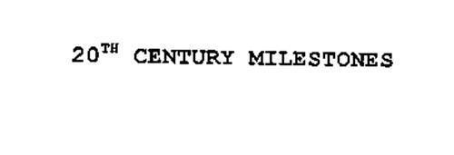 20TH CENTURY MILESTONES