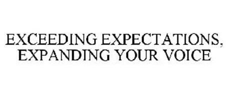 EXCEEDING EXPECTATIONS, EXPANDING YOUR VOICE
