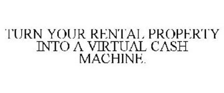 TURN YOUR RENTAL PROPERTY INTO A VIRTUAL CASH MACHINE.