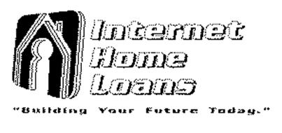 "INTERNET HOME LOANS ""BUILDING YOUR FUTURE TODAY."""