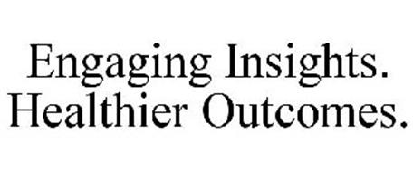 ENGAGING INSIGHTS. HEALTHIER OUTCOMES.