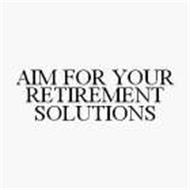 AIM FOR YOUR RETIREMENT SOLUTIONS