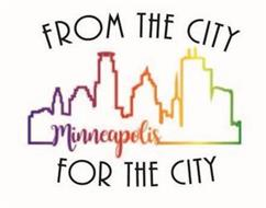 FROM THE CITY FOR THE CITY MINNEAPOLIS