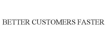 BETTER CUSTOMERS FASTER
