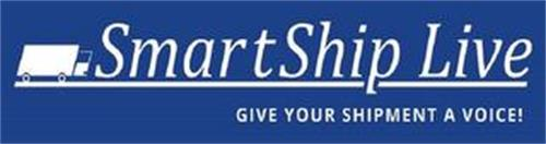 SMARTSHIP LIVE GIVE YOUR SHIPMENT A VOICE!