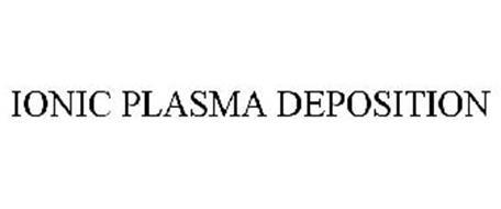 IONIC PLASMA DEPOSITION