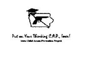 PUT ON YOUR THINKING C.A.P., IOWA! IOWA CHILD ACCESS PREVENTION PROJECT