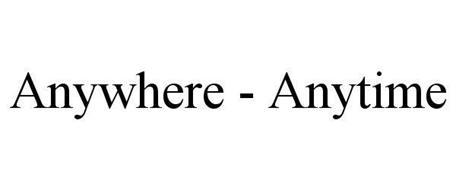 ANYWHERE - ANYTIME