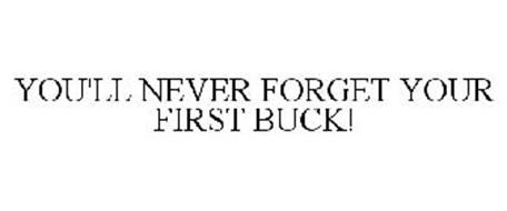 YOU'LL NEVER FORGET YOUR FIRST BUCK!