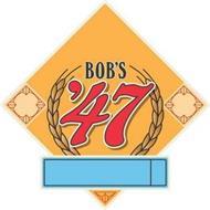 BOB'S '47
