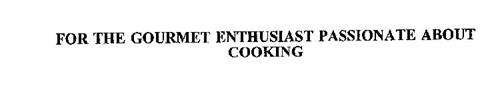 FOR THE GOURMET ENTHUSIAST PASSIONATE ABOUT COOKING