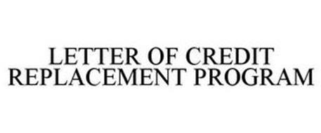 LETTER OF CREDIT REPLACEMENT PROGRAM