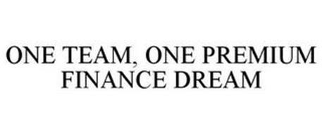 ONE TEAM, ONE PREMIUM FINANCE DREAM