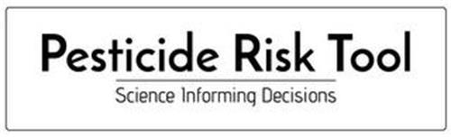 PESTICIDE RISK TOOL SCIENCE INFORMING DECISIONS