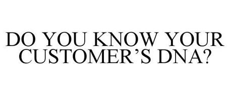 DO YOU KNOW YOUR CUSTOMER'S DNA?
