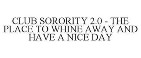 CLUB SORORITY 2.0 - THE PLACE TO WHINE AWAY AND HAVE A NICE DAY