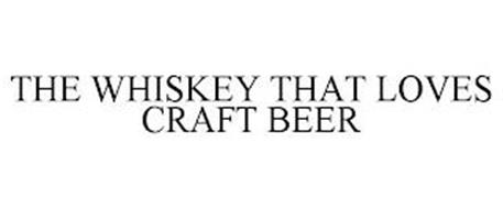 THE WHISKEY THAT LOVES CRAFT BEER