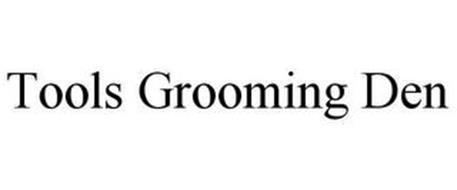 TOOLS GROOMING DEN