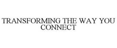TRANSFORMING THE WAY YOU CONNECT