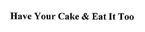 HAVE YOUR CAKE & EAT IT TOO