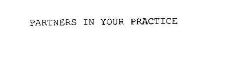 PARTNERS IN YOUR PRACTICE