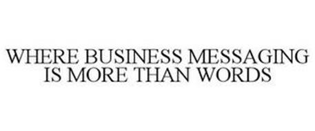 WHERE BUSINESS MESSAGING IS MORE THAN WORDS