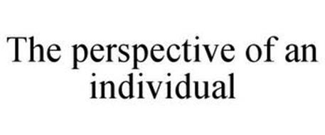 THE PERSPECTIVE OF AN INDIVIDUAL