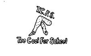 T.C.F.S. TOO COOL FOR SCHOOL