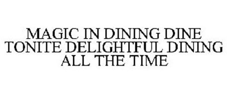 MAGIC IN DINING DINE TONITE DELIGHTFUL DINING ALL THE TIME