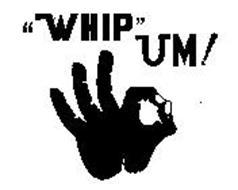 """""""WHIP"""" UM!"""