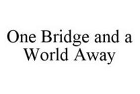 ONE BRIDGE AND A WORLD AWAY