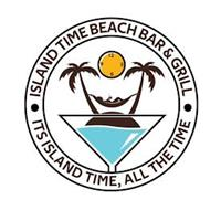 ISLAND TIME BEACH BAR AND GRILL. IT'S ISLAND TIME ALL THE TIME