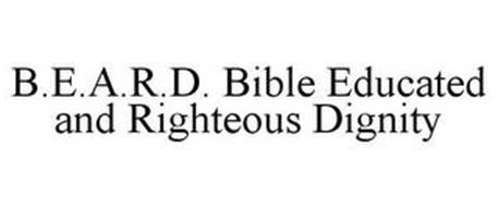 B.E.A.R.D. BIBLE EDUCATED AND RIGHTEOUS DIGNITY