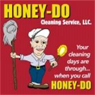 HONEY-DO CLEANING SERVICE, LLC YOUR CLEANING DAYS ARE THROUGH WHEN YOU CALL HONEY-DO
