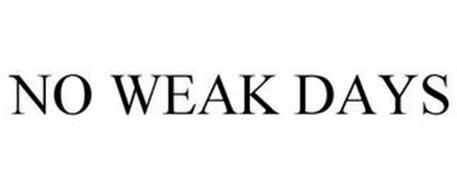 NO WEAK DAYS