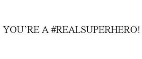 YOU'RE A #REALSUPERHERO!