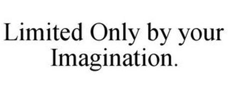 LIMITED ONLY BY YOUR IMAGINATION.