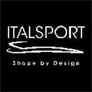 ITALSPORT SHAPE BY DESIGN