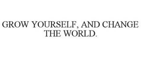 GROW YOURSELF, CHANGE THE WORLD.
