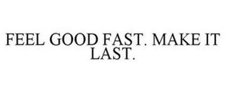 FEEL GOOD FAST. MAKE IT LAST.