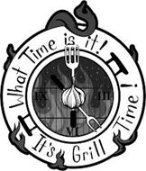 WHAT TIME IS IT! IT'S GRILL TIME! III VI IX