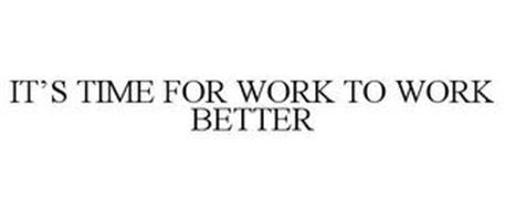 IT'S TIME FOR WORK TO WORK BETTER