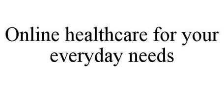 ONLINE HEALTHCARE FOR YOUR EVERYDAY NEEDS